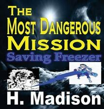 The Most Dangerous Mission : Saving Freezer by H. Madison (2014, Hardcover)