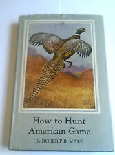 How To Hunt American Game : A Grass Roots Guide - Robert B Vale (1946 Hardback)