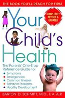 Your Childs Health: The Parents One-Stop Reference Guide to: Symptoms, Emergen