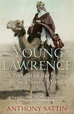 Young Lawrence: A Portrait of the Legend as a Young Man by Anthony Sattin...