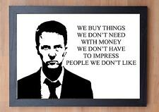 STUNNING FRAMED LIFE / FIGHT CLUB INSPIRATIONAL QUOTE / WE BUY THINGS...