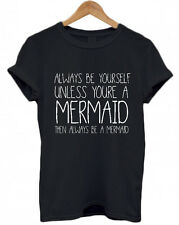 ALWAYS BE YOURSELF, UNLESS YOURE A MERMAID T-Shirt, Tee, Tumblr, Unisex, funny