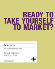 Float You: How to Capitalize on Your Talent by Mconnell, Carmel; Cope,-ExLibrary