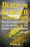 Death in Glacier National Park : Stories of Accidents and Foolhardiness in th...