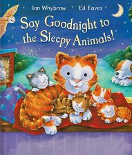Say Goodnight to the Sleepy Animals! BRAND NEW BOOK byIan Whybrow & Ed Eaves P/B