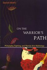 On the Warrior's Path Philosophy Fighting and Martial Arts Mythology BOOK