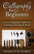 Calligraphy For Beginners: Learn Calligraphy Alphabets, Lettering, Drawing & Mor