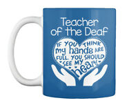 Teacher Of The Deaf Full Heart - If You Think My Hands Are Gift Coffee Mug