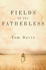 Fields of the Fatherless: Discover the Joy of Compassionate Living, Tom Davis, G