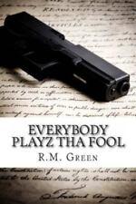 Everybody Playz Tha Fool by R. Green (2010, Paperback)