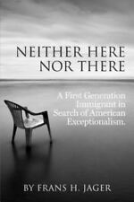 Neither Here Nor There: A First Generation Immigrant in Search of American Excep