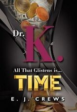 Dr. K. All That Glistens is...Time by E. J. Crews 2011 Thriller 1st Ed Hardcover