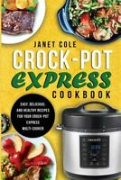 Crock-pot Express Cookbook : Easy, Delicious, and Healthy Recipes for Your Cr...