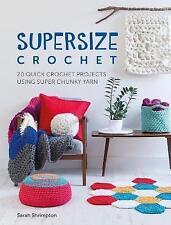 Supersize uncinetto: 20 QUICK Crochet progetti utilizzando SUPER trama grossa filati dell' onorevole Sarah...