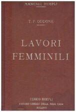 LAVORI FEMMINILI TERESITA E FLORA ODDONE 1911 HOEPLI MANUALI (JA308)