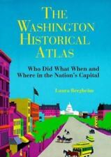 The Washington Historical Atlas: Who Did What When and Where in the Nation's Cap