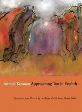 Approaching You in English: Selected Poems of Admiel Kosman-ExLibrary