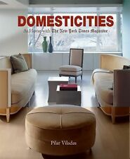 Domesticities : At Home with the New York Times Magazine by Pilar Viladas... NEW