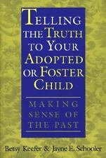 Telling the Truth to Your Adopted or Foster Child: Making Sense of the Past, Kee