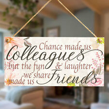 Chance made us Colleagues.. we share made us Friends - Co-worker Leaving Gift