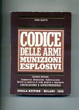 Sisto Salotti # CODICE DELLE ARMI MUNIZIONI - ESPLOSIVI # Parola Editore 1989