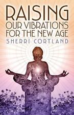 Raising Our Vibrations for the New Age