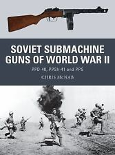 Soviet Submachine Guns of World War II : PPD-40, PPSh-41 and PPS 33 by Chris...