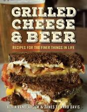 Grilled Cheese and Beer : Over 100 Recipes by Kevin VanBlarcum and James...