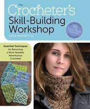 Crocheter's Skill-Building Workshop: Essential Techniques for Becoming a More...