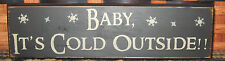 PRIMITIVE COUNTRY BABY, IT'S COLD OUTSIDE SHELF SIGN~ WINTER