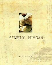 Simply Tuscan : Recipes for a Well Lived Life by Pino Luongo ~ Hardcover with DJ