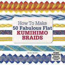 How to Make 50 Fabulous Flat Kumihimo Braids: A Beginner's Guide to Making Flat