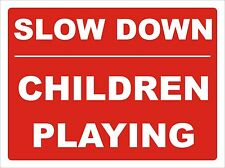 Slow Down Children Playing Safety Warning Sign 30cm X 40cm or Your Own Wording