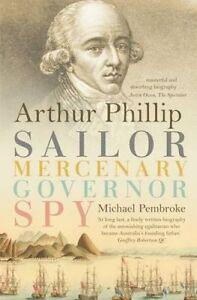 Arthur Phillip Sailor Mercenary Governor Spy by Michael Pembroke NEW paperback