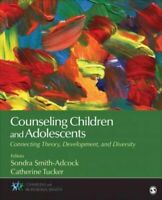 Counseling Children and Adolescents Connecting Theory, Developm... 9781483347745