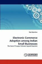 Electronic Commerce Adoption Among Indian Small Businesses: The Case Of Tirup...