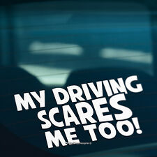 MY DRIVING SCARES ME TOO Funny Novelty Car,Bumper,Window Vinyl Decal Sticker