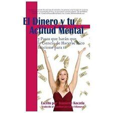 El Dinero y Tu Actitud Mental : 7 Pasos Que Har_n Que la Ciencia de Hacerse...