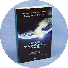 Marcus Du Sautoy CIÒ CHE NON POSSIAMO SAPERE ed. Mondolibri/Rizzoli 2016