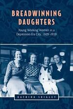 Breadwinning Daughters: Young Working Women in a Depression-Era City,-ExLibrary
