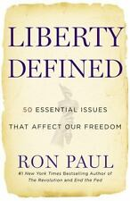 Liberty Defined : 50 Essential Issues That Affect Our Freedom by Ron Paul (2012,