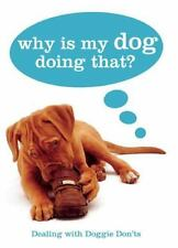 Why Is My Dog Doing That? by Sarah Whitehead and Gwen Bailey (2009, Hardcover)