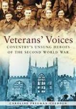 Coventry's Unsung Heroes of the Second World War Veteran's Voices by Caroline...