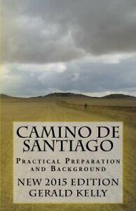 Camino de Santiago - Practical Preparation and Background... by Kelly, Mr Gerald