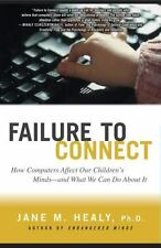 FAILURE TO CONNECT: How Computers Affect Our Children's Minds -- and W-ExLibrary
