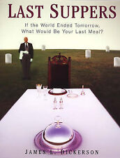 Last Suppers: If the World Ended Tomorrow, What Would be Your Last Meal?, Dicker