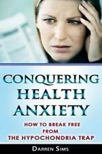 NEW Conquering Health Anxiety: How To Break Free From The Hypochondria Trap
