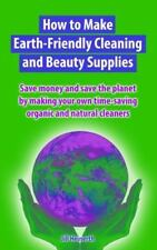 How to Make Earth-Friendly Cleaning and Beauty Supplies: Save Money and Save the