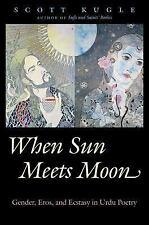 When Sun Meets Moon: Gender, Eros, and Ecstasy in Urdu Poetry (Hardback or Cased