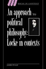 An Approach to Political Philosophy: Locke in Contexts (Ideas in Context), Tully
